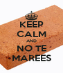 KEEP CALM AND NO TE MAREES - Personalised Poster A4 size