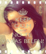 KEEP CALM AND NO TE  VAYAS BELEN! - Personalised Poster A4 size