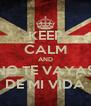 KEEP CALM AND NO TE VAYAS DE MI VIDA - Personalised Poster A4 size