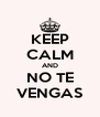 KEEP CALM AND NO TE VENGAS - Personalised Poster A4 size
