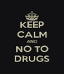 KEEP CALM AND NO TO DRUGS - Personalised Poster A4 size