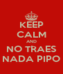 KEEP CALM AND NO TRAES NADA PIPO - Personalised Poster A4 size