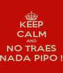 KEEP CALM AND NO TRAES NADA PIPO ! - Personalised Poster A4 size