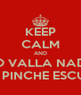 KEEP CALM AND NO VALLA NADIE ALA PINCHE ESCUELA - Personalised Poster A4 size