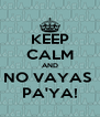 KEEP CALM AND NO VAYAS  PA'YA! - Personalised Poster A4 size