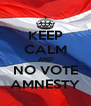 KEEP CALM AND NO VOTE AMNESTY - Personalised Poster A4 size