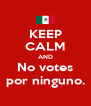 KEEP CALM AND No votes por ninguno. - Personalised Poster A4 size
