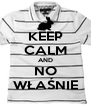KEEP CALM AND NO WŁAŚNIE - Personalised Poster A4 size