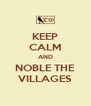 KEEP CALM AND NOBLE THE VILLAGES - Personalised Poster A4 size