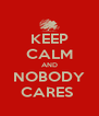 KEEP CALM AND NOBODY CARES  - Personalised Poster A4 size