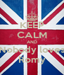 KEEP CALM AND Nobody loves Romy - Personalised Poster A4 size
