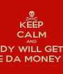 KEEP CALM AND NOBODY WILL GET HURT WHERE DA MONEY AT?!?! - Personalised Poster A4 size