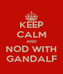KEEP CALM AND NOD WITH GANDALF - Personalised Poster A4 size
