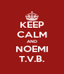 KEEP CALM AND NOEMI T.V.B. - Personalised Poster A4 size