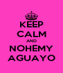 KEEP CALM AND NOHEMY AGUAYO - Personalised Poster A4 size