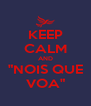 """KEEP CALM AND """"NOIS QUE VOA"""" - Personalised Poster A4 size"""
