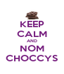 KEEP CALM AND NOM CHOCCYS - Personalised Poster A4 size