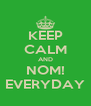 KEEP CALM AND NOM! EVERYDAY - Personalised Poster A4 size