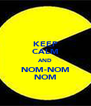 KEEP CALM AND NOM-NOM NOM - Personalised Poster A4 size