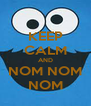 KEEP CALM AND NOM NOM NOM - Personalised Poster A4 size