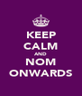 KEEP CALM AND NOM ONWARDS - Personalised Poster A4 size