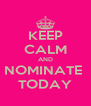 KEEP CALM AND NOMINATE  TODAY - Personalised Poster A4 size