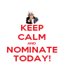 KEEP CALM AND NOMINATE TODAY! - Personalised Poster A4 size