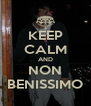 KEEP CALM AND NON BENISSIMO - Personalised Poster A4 size