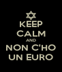 KEEP CALM AND NON C'HO UN EURO - Personalised Poster A4 size