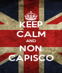 KEEP CALM AND NON CAPISCO - Personalised Poster A4 size