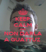 KEEP CALM AND NON DARLA A GUATTUZ  - Personalised Poster A4 size