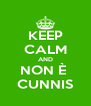 KEEP CALM AND NON È  CUNNIS - Personalised Poster A4 size