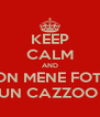 KEEP CALM AND NON MENE FOTTE UN CAZZOO  - Personalised Poster A4 size