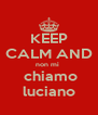 KEEP CALM AND non mi   chiamo luciano - Personalised Poster A4 size