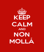 KEEP CALM AND NON MOLLÁ - Personalised Poster A4 size