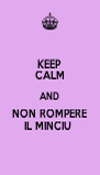 KEEP CALM AND NON ROMPERE IL MINCIU  - Personalised Poster A4 size