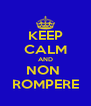 KEEP CALM AND NON  ROMPERE - Personalised Poster A4 size