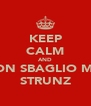 KEEP CALM AND NON SBAGLIO MAI STRUNZ - Personalised Poster A4 size