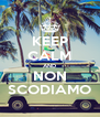 KEEP CALM AND NON SCODIAMO - Personalised Poster A4 size