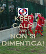 KEEP CALM AND NON SI DIMENTICA! - Personalised Poster A4 size