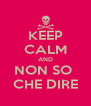 KEEP CALM AND NON SO  CHE DIRE - Personalised Poster A4 size