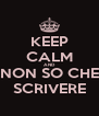 KEEP CALM AND NON SO CHE SCRIVERE - Personalised Poster A4 size