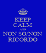 KEEP CALM AND NON SO/NON RICORDO - Personalised Poster A4 size
