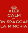 KEEP CALM AND NON SPACCARE  LA MINCHIA - Personalised Poster A4 size