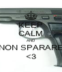 KEEP CALM AND NON SPARARE <3 - Personalised Poster A4 size