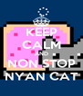 KEEP CALM AND NON STOP NYAN CAT - Personalised Poster A4 size