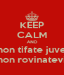 KEEP CALM AND non tifate juve non rovinatevi - Personalised Poster A4 size