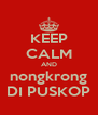 KEEP CALM AND nongkrong DI PUSKOP - Personalised Poster A4 size