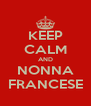 KEEP CALM AND NONNA FRANCESE - Personalised Poster A4 size