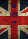 KEEP CALM AND Nono   - Personalised Poster A4 size